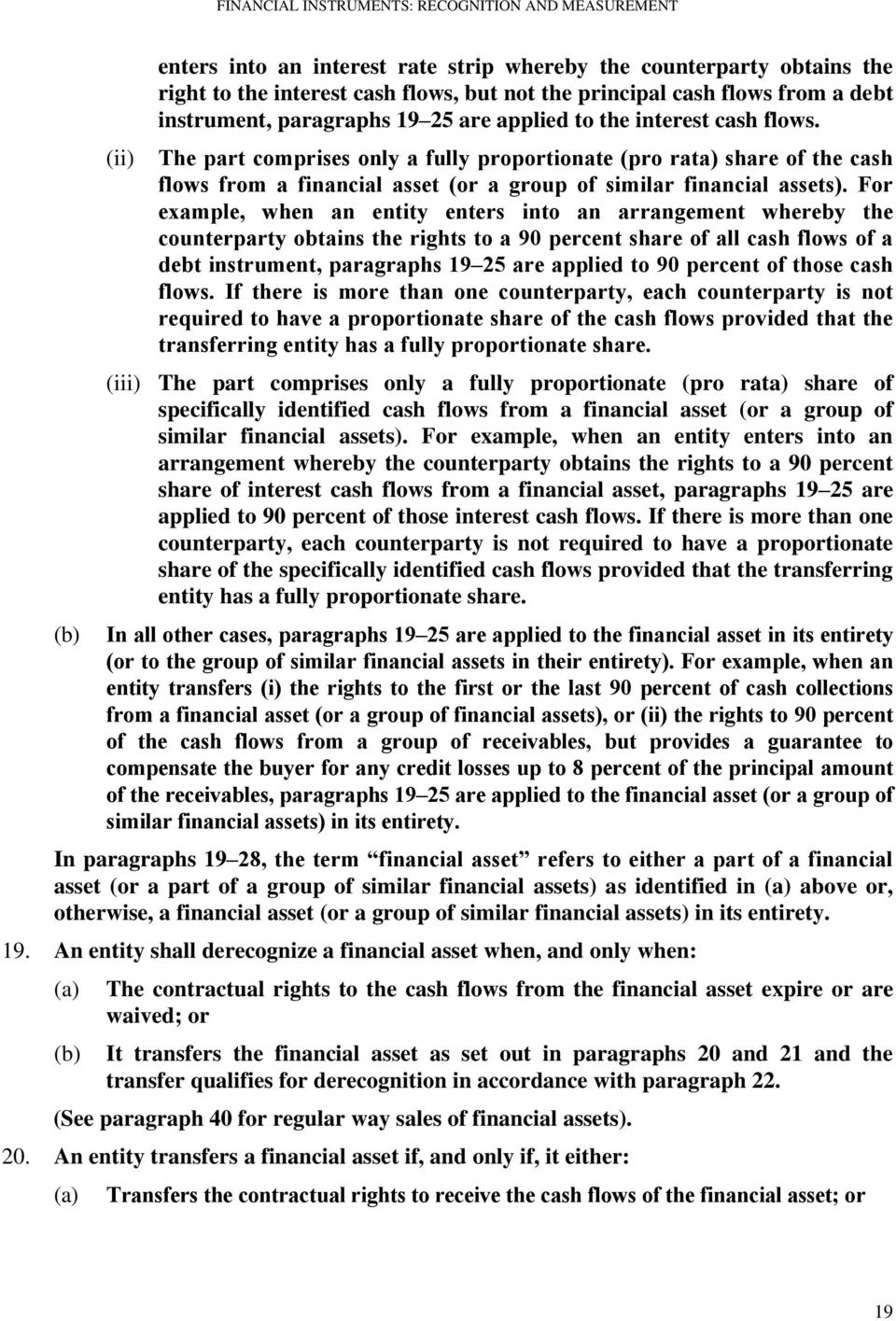 For example, when an entity enters into an arrangement whereby the counterparty obtains the rights to a 90 percent share of all cash flows of a debt instrument, paragraphs 19 25 are applied to 90