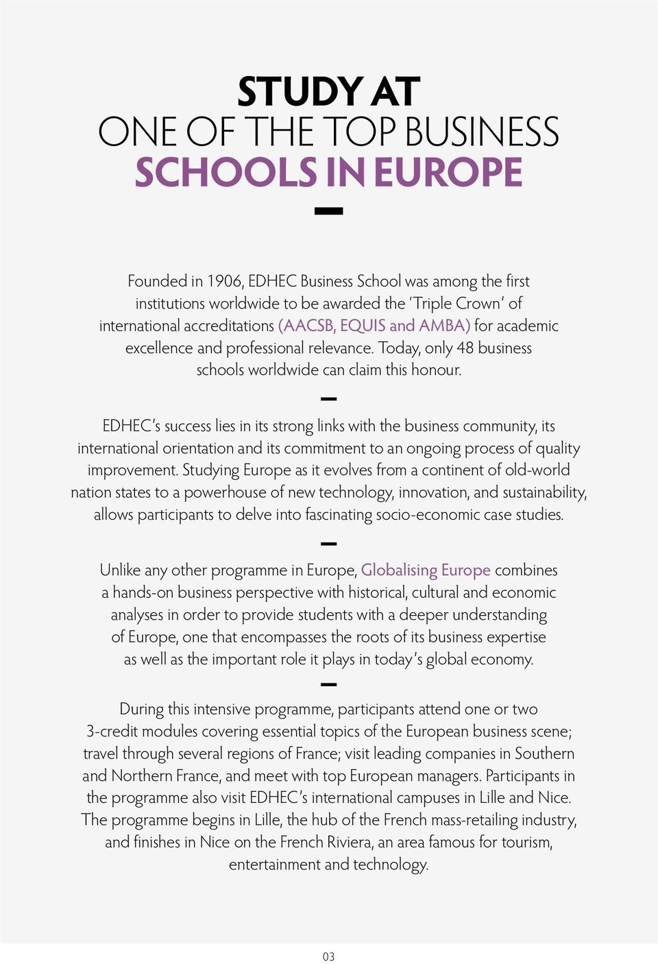 EDHEC s success lies in its strong links with the business community, its international orientation and its commitment to an ongoing process of quality improvement.