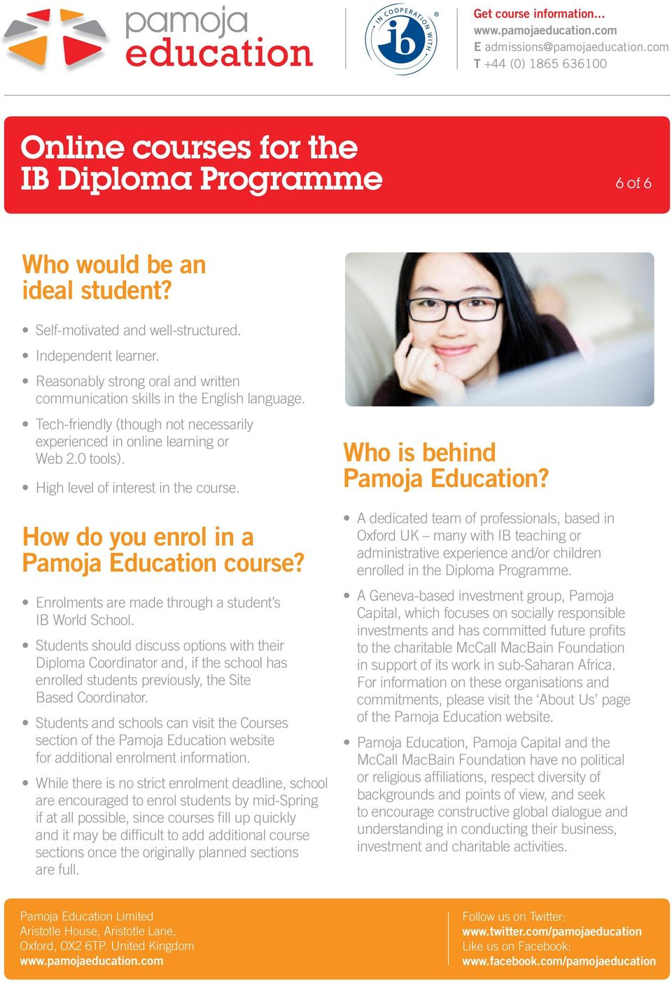 Enrolments are made through a student s IB World School. Students should discuss options with their Diploma Coordinator and, if the school has enrolled students previously, the Site Based Coordinator.