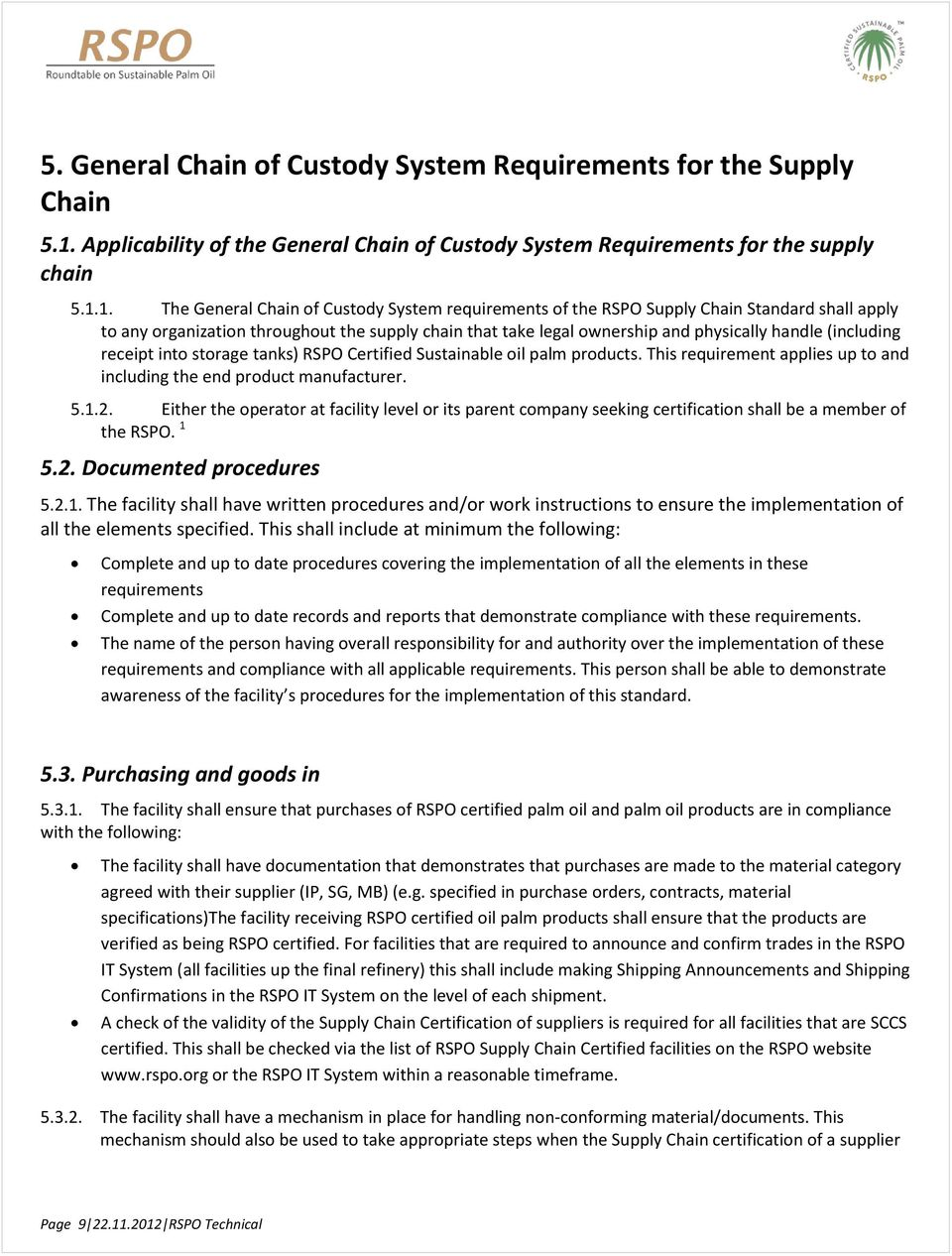 1. The General Chain of Custody System requirements of the RSPO Supply Chain Standard shall apply to any organization throughout the supply chain that take legal ownership and physically handle