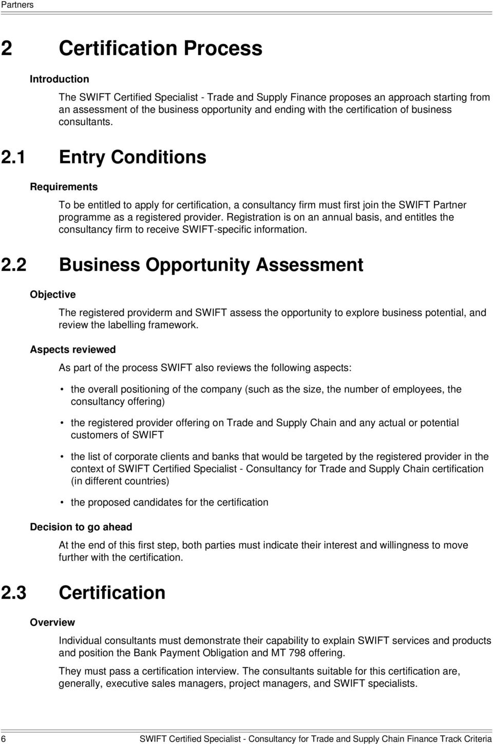 1 Entry Conditions Requirements To be entitled to apply for certification, a consultancy firm must first join the SWIFT Partner programme as a registered provider.