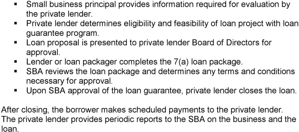 Loan proposal is presented to private lender Board of Directors for approval. Lender or loan packager completes the 7(a) loan package.