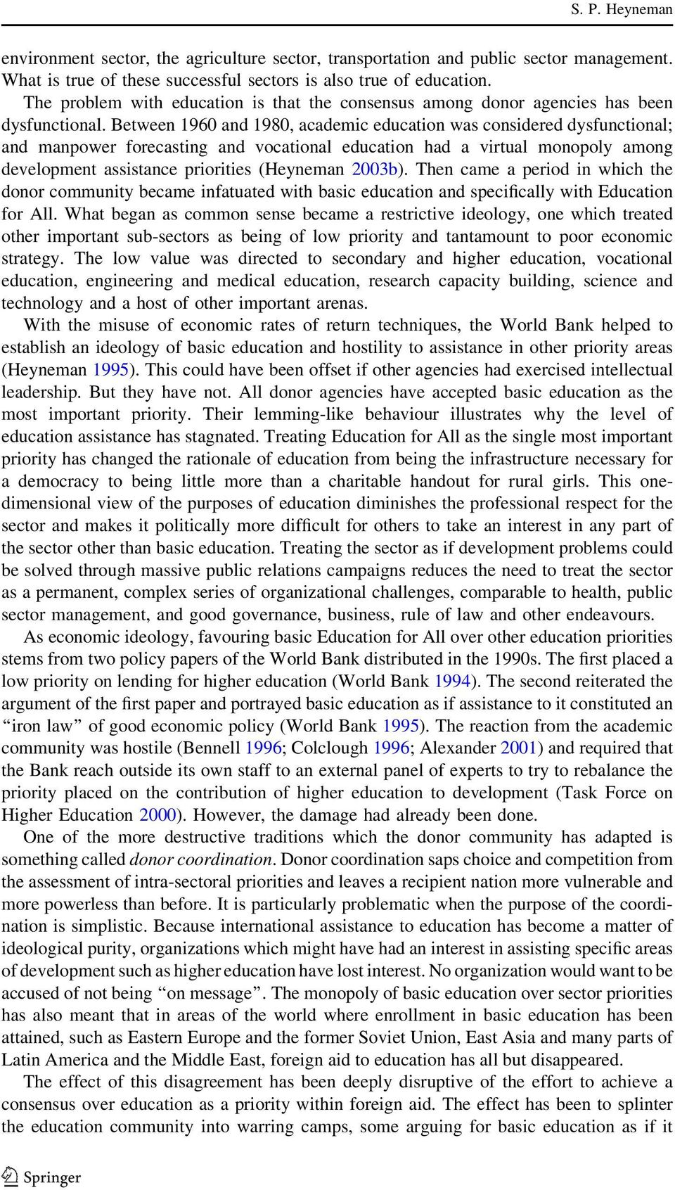 Between 1960 and 1980, academic education was considered dysfunctional; and manpower forecasting and vocational education had a virtual monopoly among development assistance priorities (Heyneman