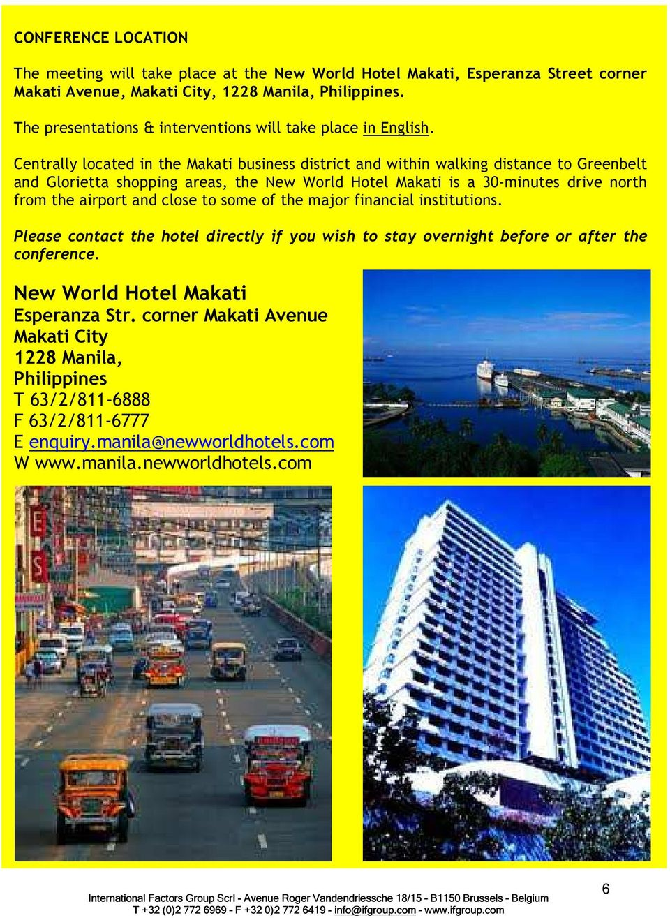 Centrally located in the Makati business district and within walking distance to Greenbelt and Glorietta shopping areas, the New World Hotel Makati is a 30-minutes drive north from the
