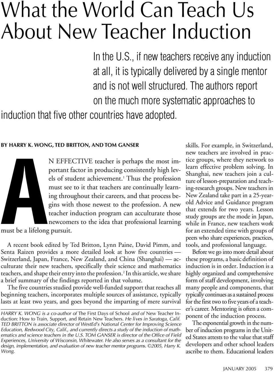 WONG, TED BRITTON, AND TOM GANSER AN EFFECTIVE teacher is perhaps the most important factor in producing consistently high levels of student achievement.
