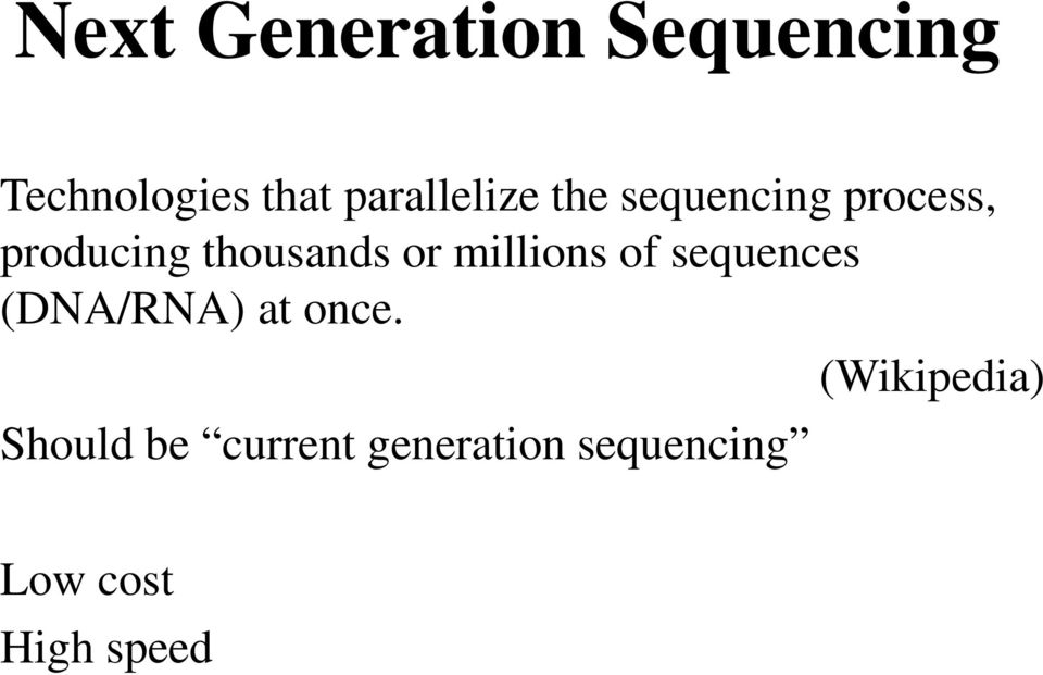 thousands or millions of sequences (DNA/RNA) at once.