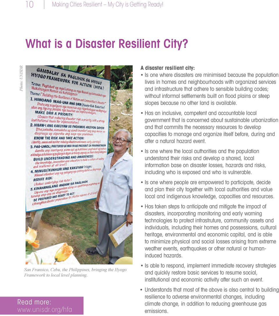 org/hfa A disaster resilient city: Is one where disasters are minimised because the population lives in homes and neighbourhoods with organized services and infrastructure that adhere to sensible