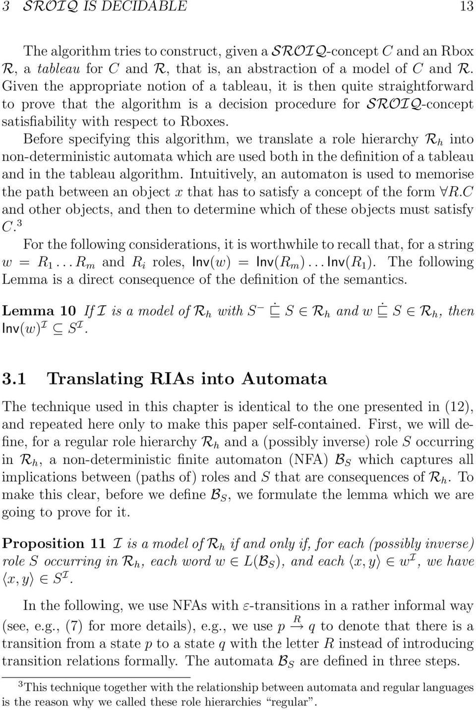 role hierarchy R h into non-deterministic automata which are used both in the definition of a tableau and in the tableau algorithm Intuitively, an automaton is used to memorise the path between an