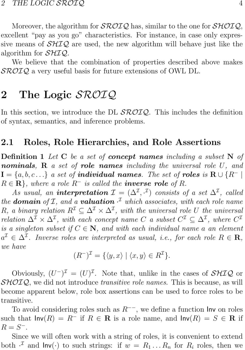 In this section, we introduce the DL SROIQ This includes the definition of syntax, semantics, and inference problems 21 Roles, Role Hierarchies, and Role Assertions Definition 1 Let C be a set of