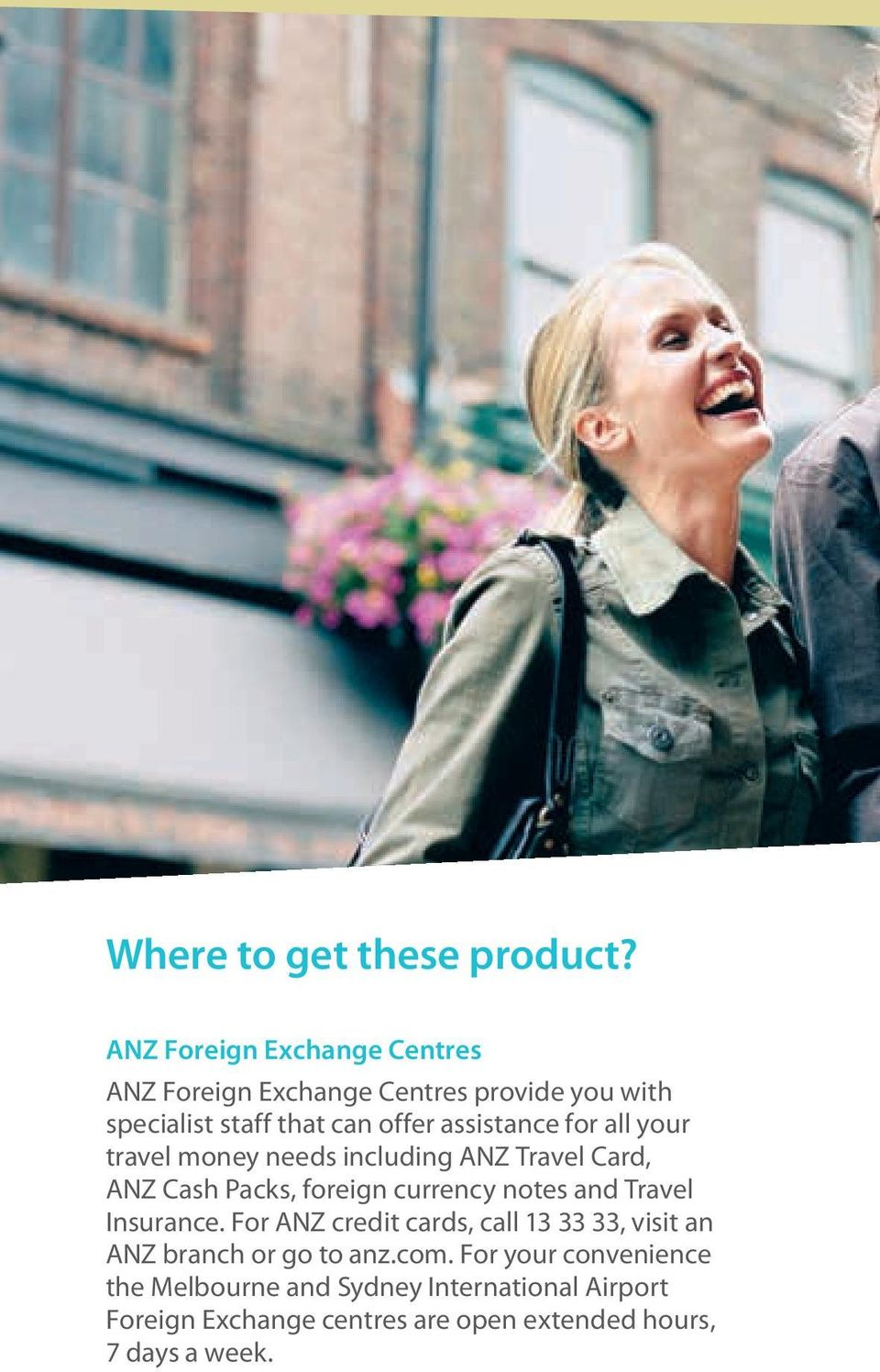 for all your travel money needs including ANZ Travel Card, ANZ Cash Packs, foreign currency notes and Travel Insurance.