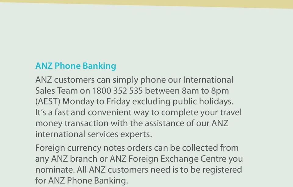 It s a fast and convenient way to complete your travel money transaction with the assistance of our ANZ international