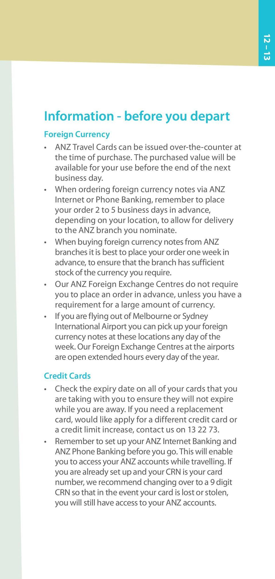 When ordering foreign currency notes via ANZ Internet or Phone Banking, remember to place your order 2 to 5 business days in advance, depending on your location, to allow for delivery to the ANZ