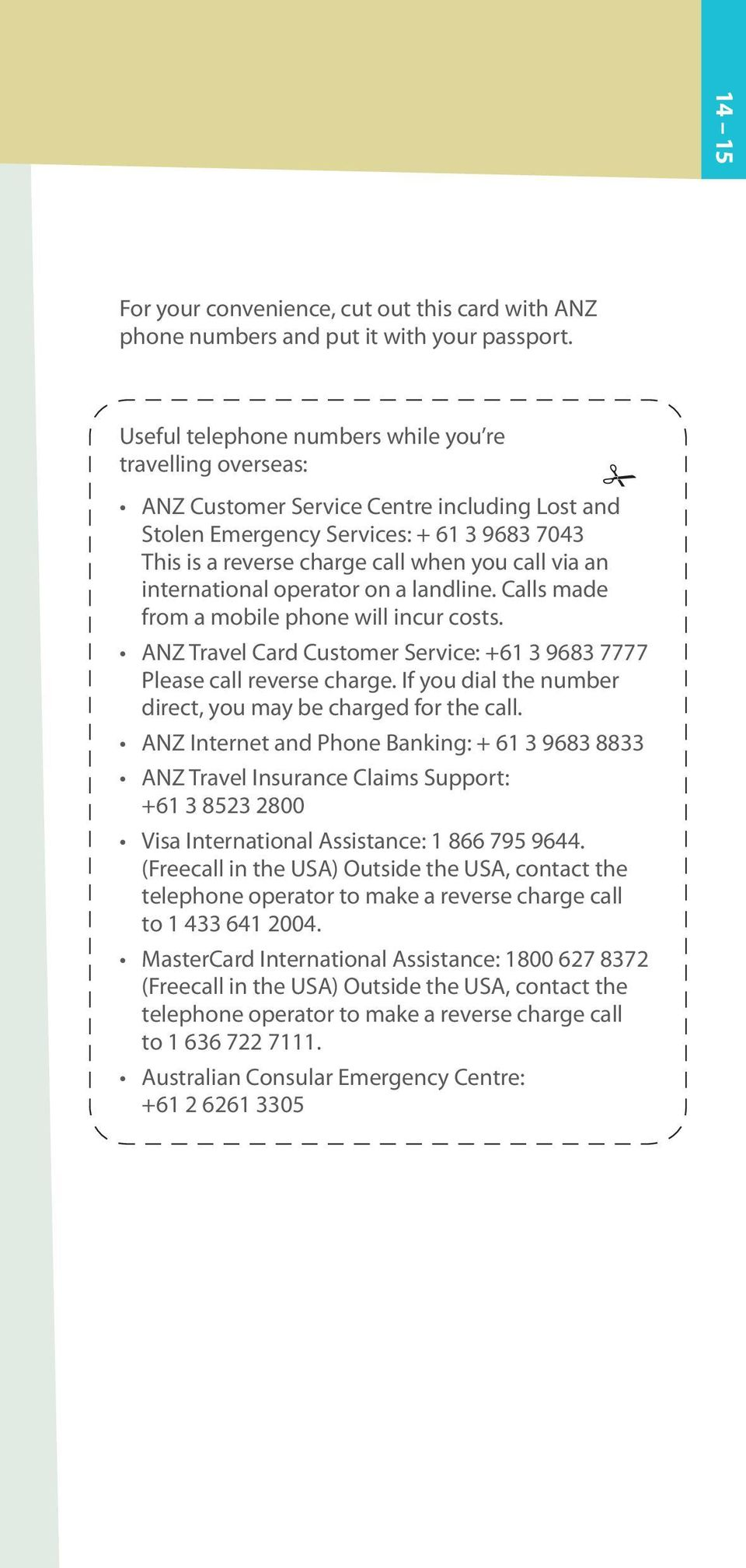 an international operator on a landline. Calls made from a mobile phone will incur costs. ANZ Travel Card Customer Service: +61 3 9683 7777 Please call reverse charge.