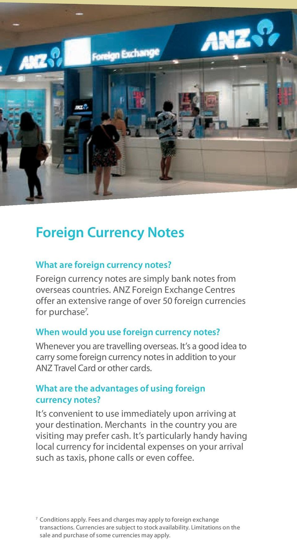 It s a good idea to carry some foreign currency notes in addition to your ANZ Travel Card or other cards. What are the advantages of using foreign currency notes?