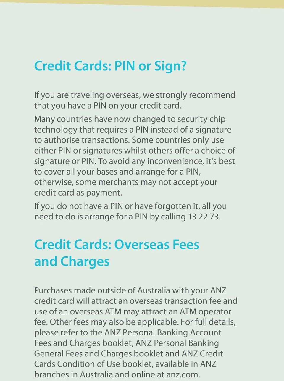 Some countries only use either PIN or signatures whilst others offer a choice of signature or PIN.