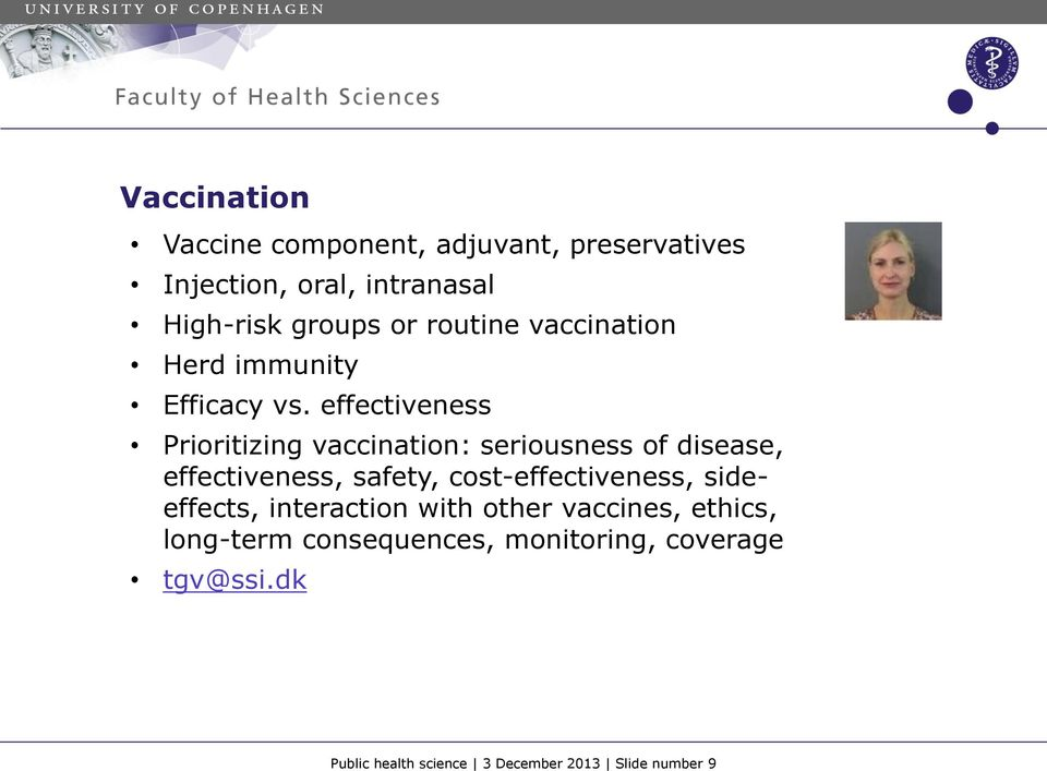 effectiveness Prioritizing vaccination: seriousness of disease, effectiveness, safety,
