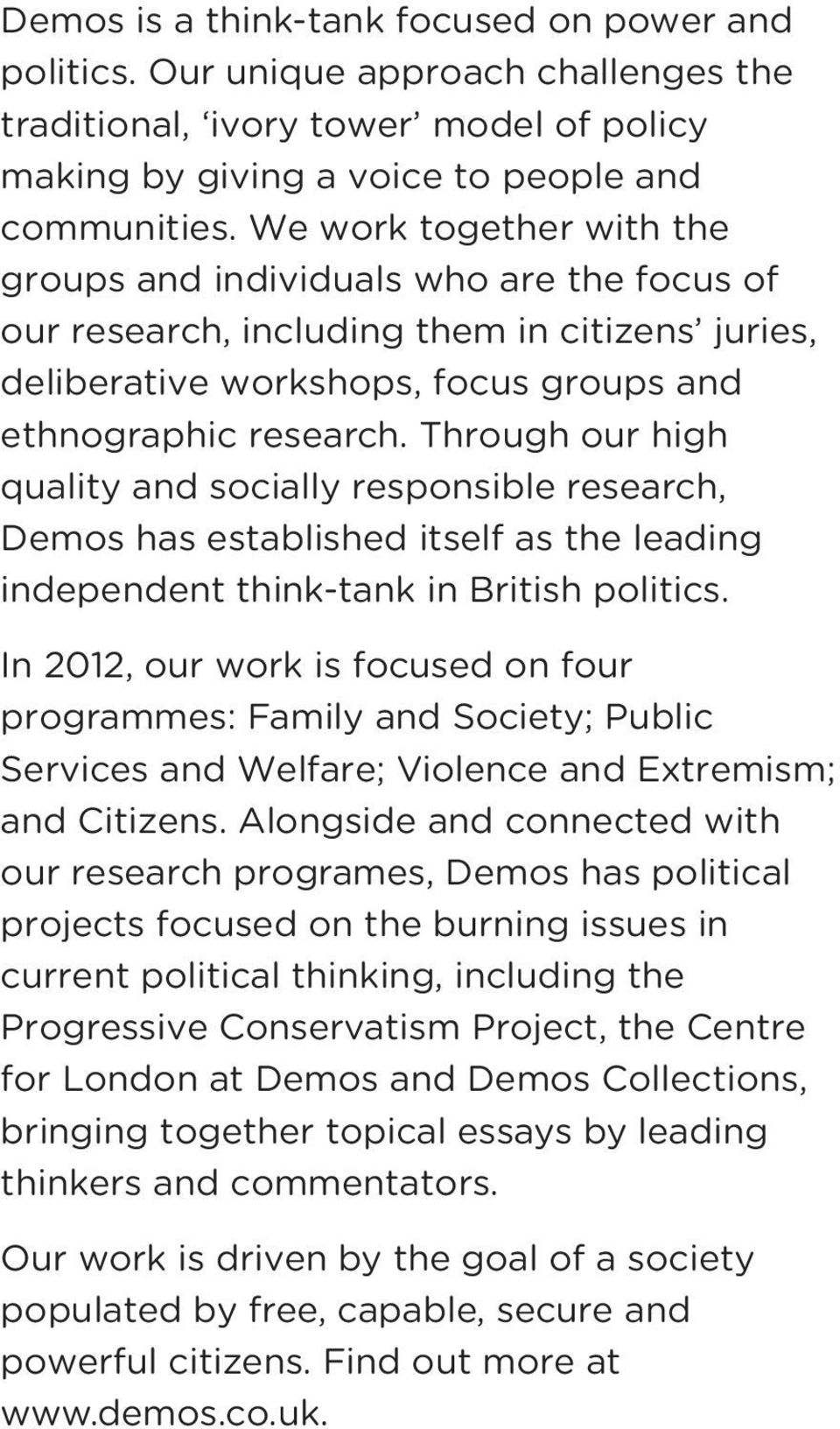 Through our high quality and socially responsible research, Demos has established itself as the leading independent think-tank in British politics.
