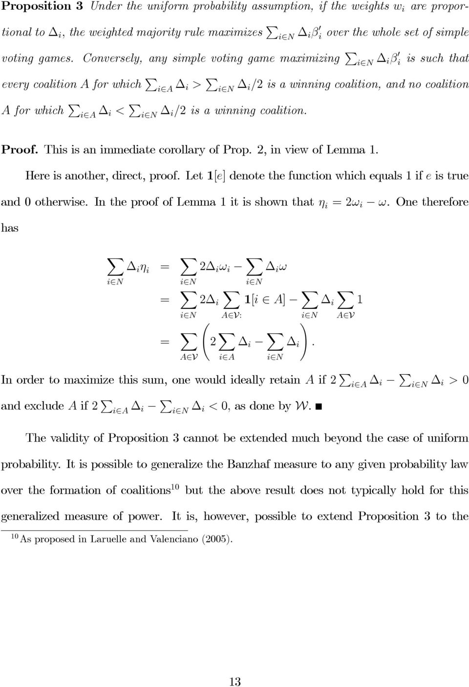 winning coalition. Proof. This is an immediate corollary of Prop. 2, in view of Lemma 1. Here is another, direct, proof. Let 1[e] denote the function which equals 1 if e is true and 0 otherwise.