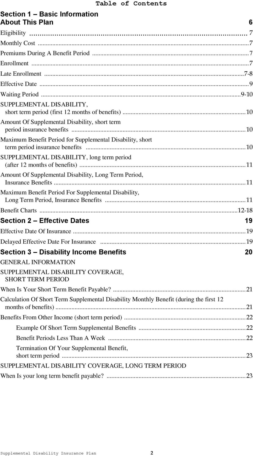 .. 10 Maximum Benefit Period for Supplemental Disability, short term period insurance benefits... 10 SUPPLEMENTAL DISABILITY, long term period (after 12 months of benefits).