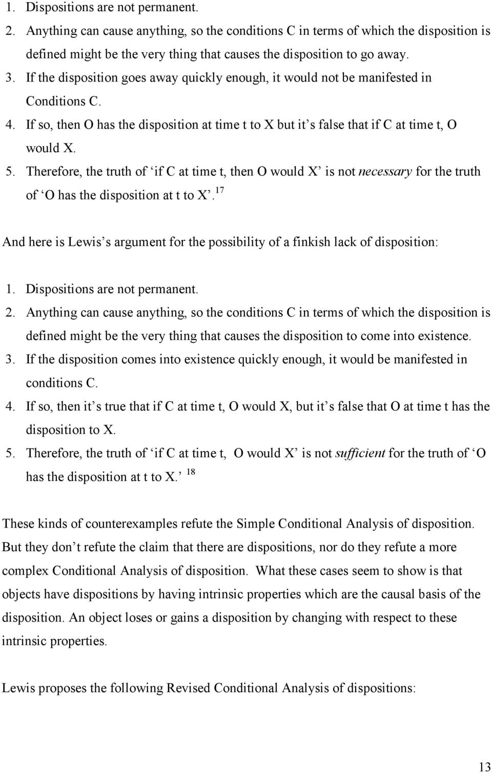 Therefore, the truth of if C at time t, then O would X is not necessary for the truth of O has the disposition at t to X.