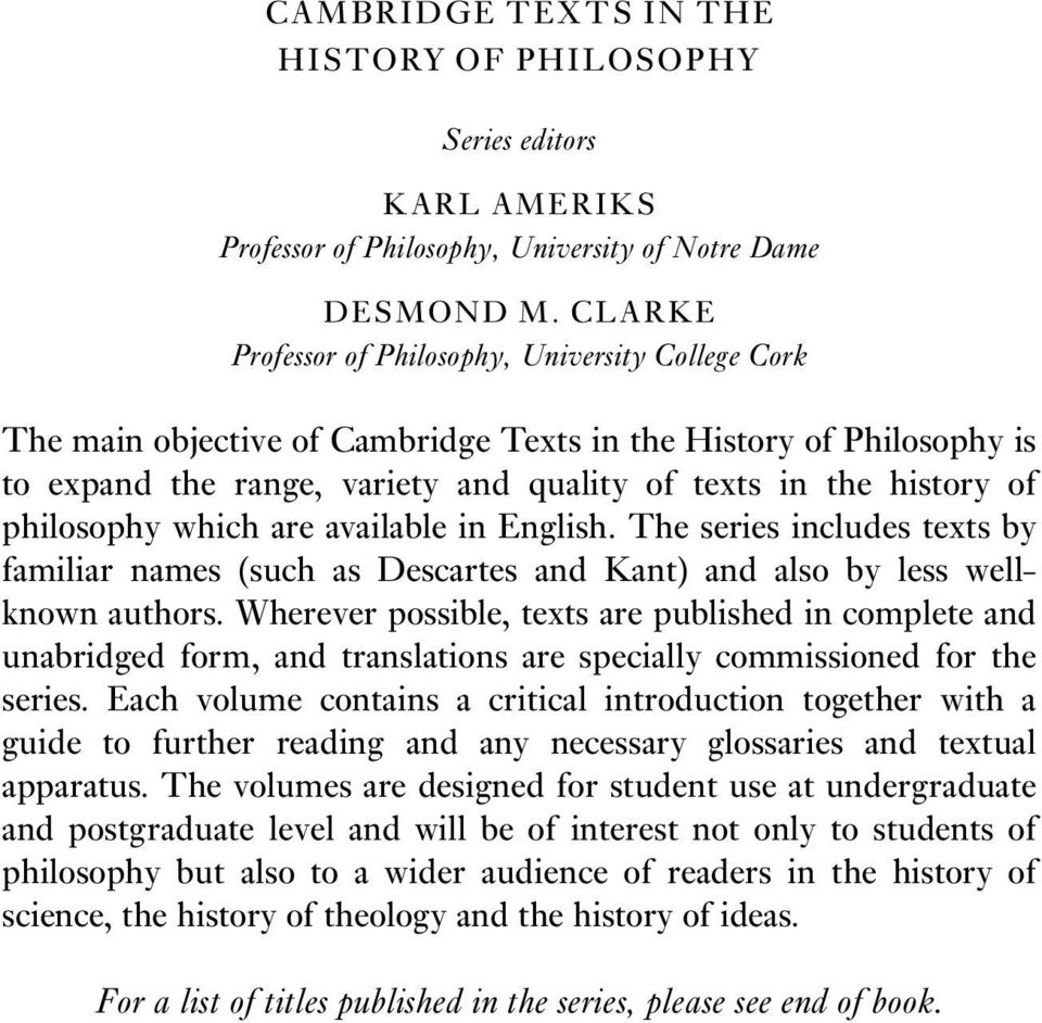 philosophy which are available in English. The series includes texts by familiar names (such as Descartes and Kant) and also by less wellknown authors.