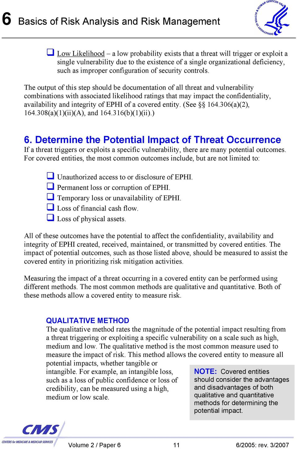The output of this step should be documentation of all threat and vulnerability combinations with associated likelihood ratings that may impact the confidentiality, availability and integrity of EPHI