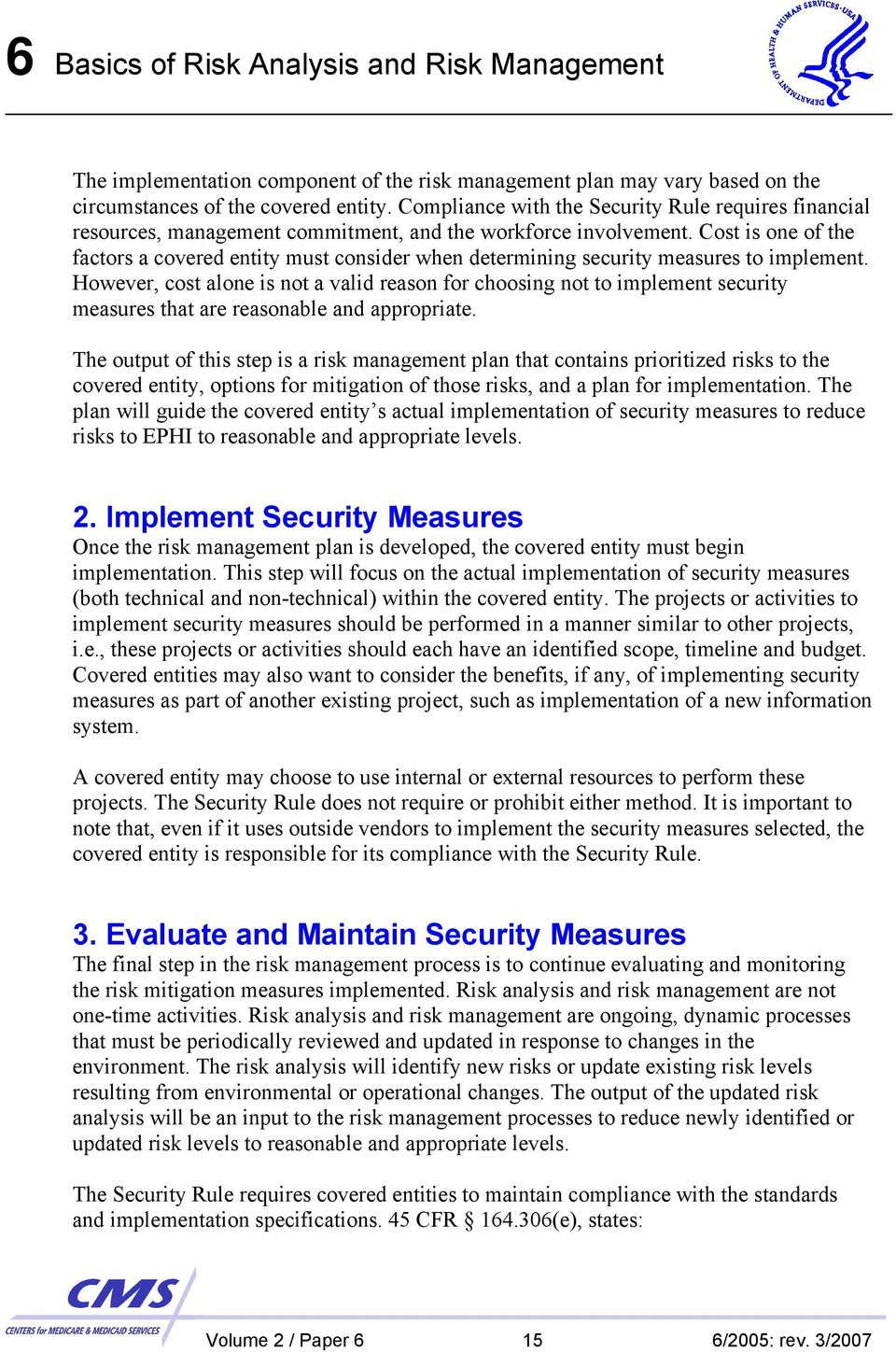 Cost is one of the factors a covered entity must consider when determining security measures to implement.