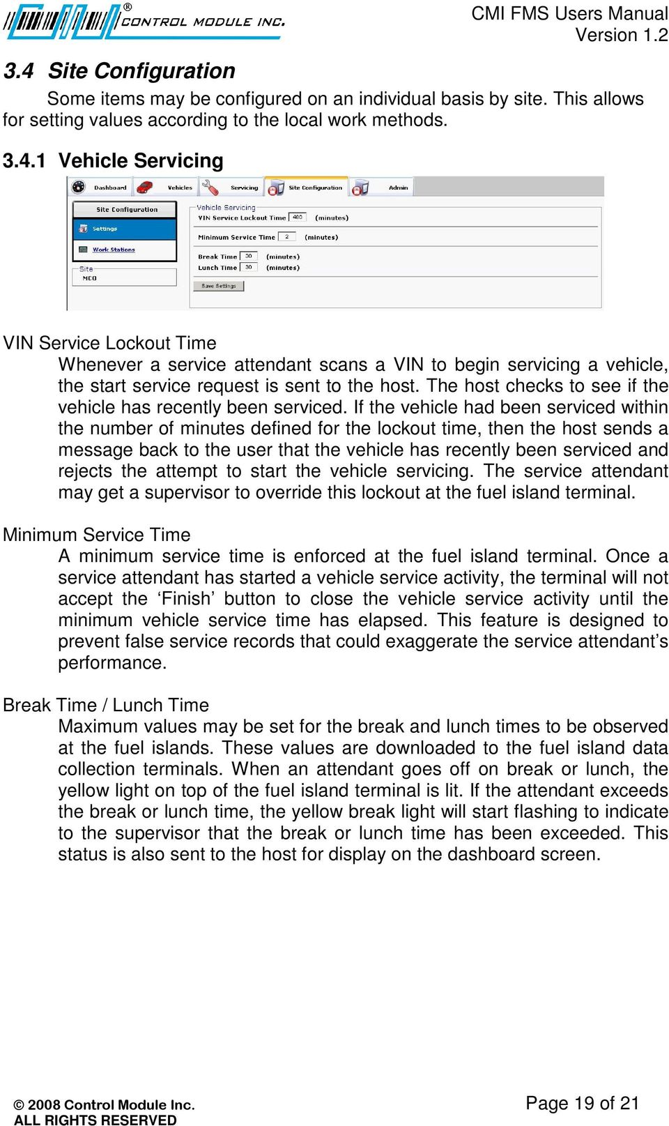 If the vehicle had been serviced within the number of minutes defined for the lockout time, then the host sends a message back to the user that the vehicle has recently been serviced and rejects the