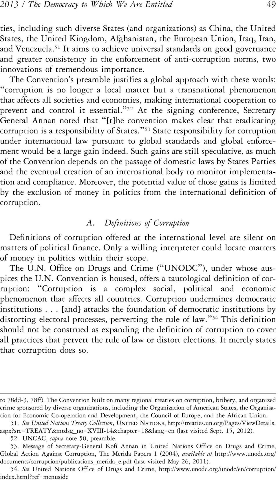 The Convention s preamble justifies a global approach with these words: corruption is no longer a local matter but a transnational phenomenon that affects all societies and economies, making