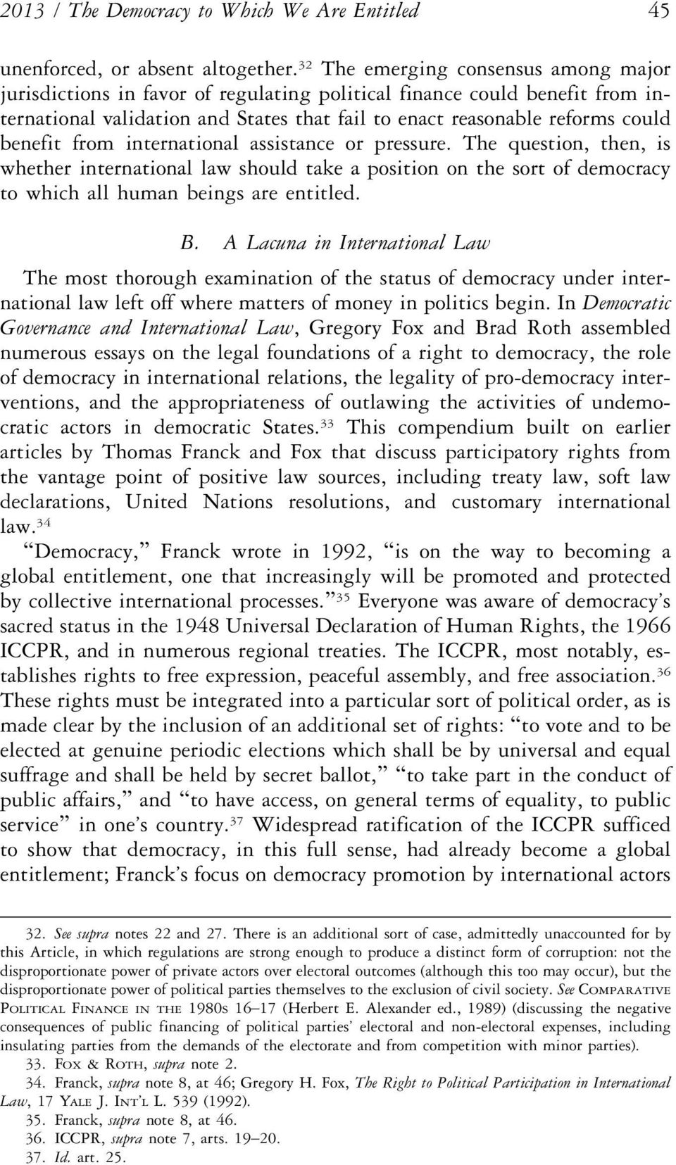 from international assistance or pressure. The question, then, is whether international law should take a position on the sort of democracy to which all human beings are entitled. B.