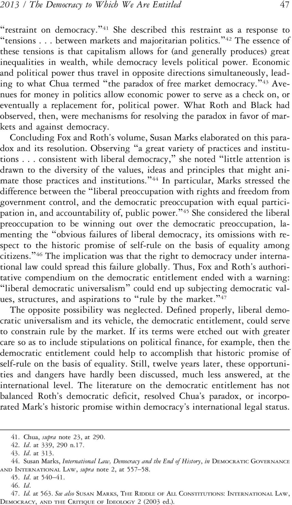 Economic and political power thus travel in opposite directions simultaneously, leading to what Chua termed the paradox of free market democracy.
