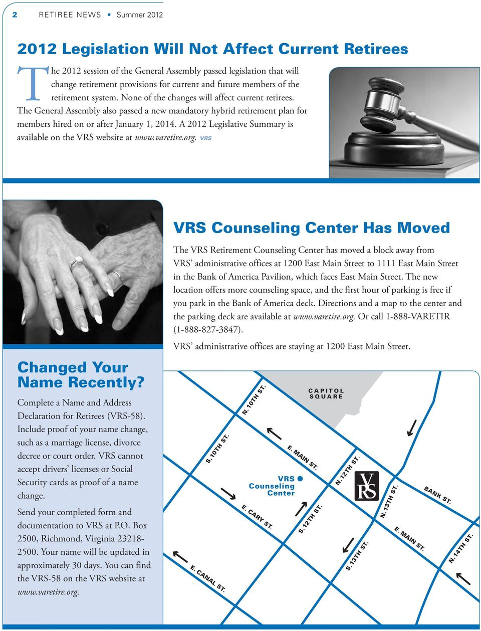 The General Assembly also passed a new mandatory hybrid retirement plan for members hired on or after January 1, 2014. A 2012 Legislative Summary is available on the VRS website at www.varetire.org.