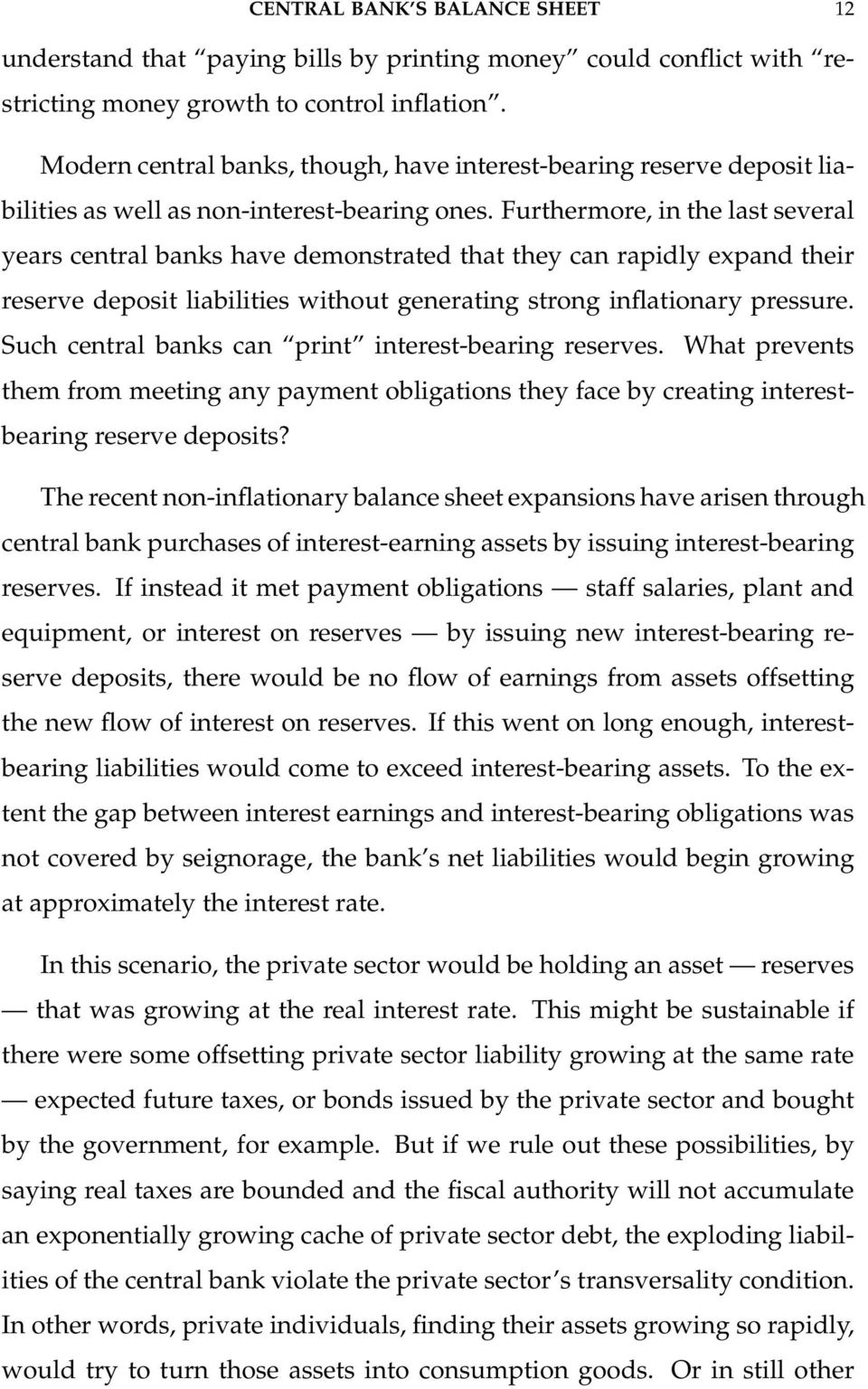Furthermore, in the last several years central banks have demonstrated that they can rapidly expand their reserve deposit liabilities without generating strong inflationary pressure.
