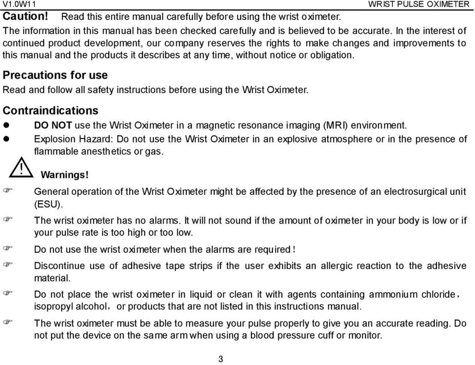 obligation. Precautions for use Read and follow all safety instructions before using the Wrist Oximeter.