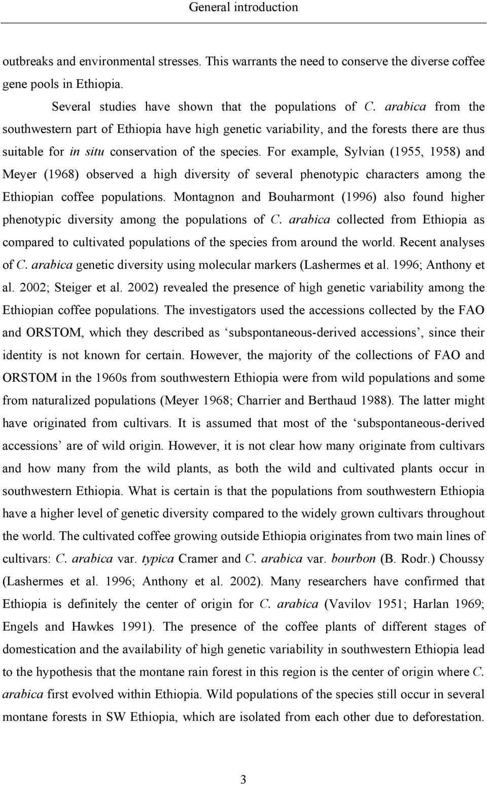 For example, Sylvian (1955, 1958) and Meyer (1968) observed a high diversity of several phenotypic characters among the Ethiopian coffee populations.