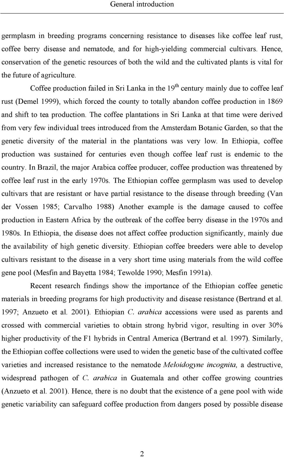 Coffee production failed in Sri Lanka in the 19 th century mainly due to coffee leaf rust (Demel 1999), which forced the county to totally abandon coffee production in 1869 and shift to tea