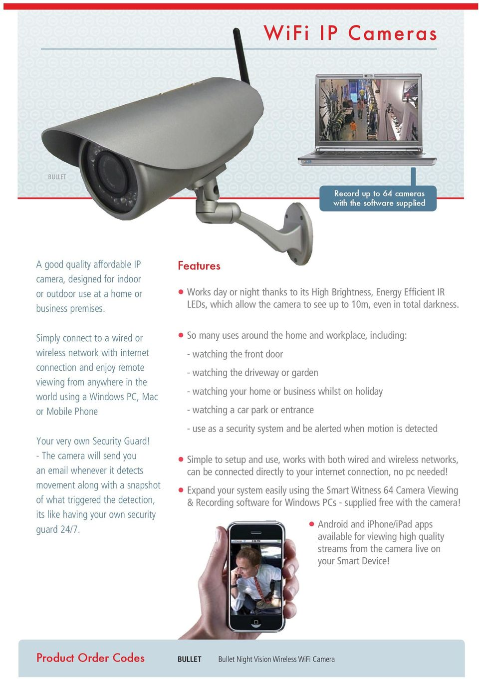 - The camera will send you an email whenever it detects movement along with a snapshot of what triggered the detection, its like having your own security guard 24/7.