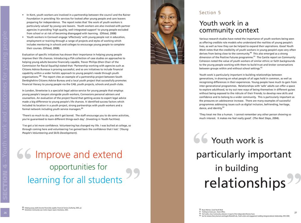 Youth workers are also involved with partner agencies in providing high quality, well-integrated support to young people excluded from school or at risk of becoming disengaged with learning.