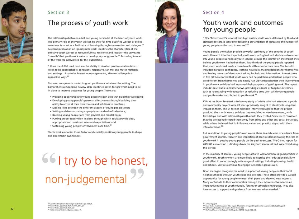 28 A recent publication on good youth work identifies the characteristics of the effective youth worker as resourcefulness, resilience and resolve the very same three Rs that youth work seeks to