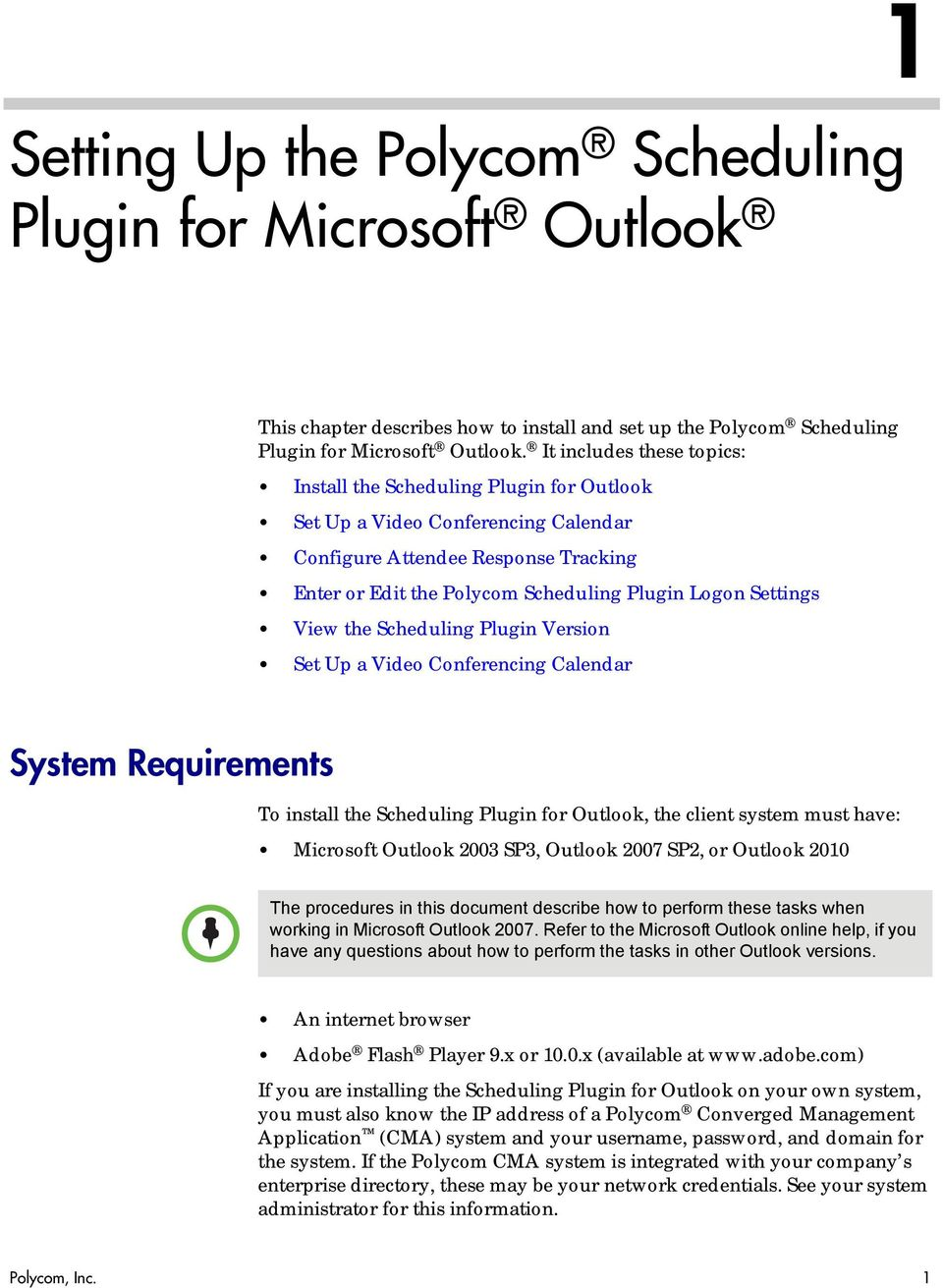Settings View the Scheduling Plugin Version Set Up a Video Conferencing Calendar System Requirements To install the Scheduling Plugin for Outlook, the client system must have: Microsoft Outlook 2003