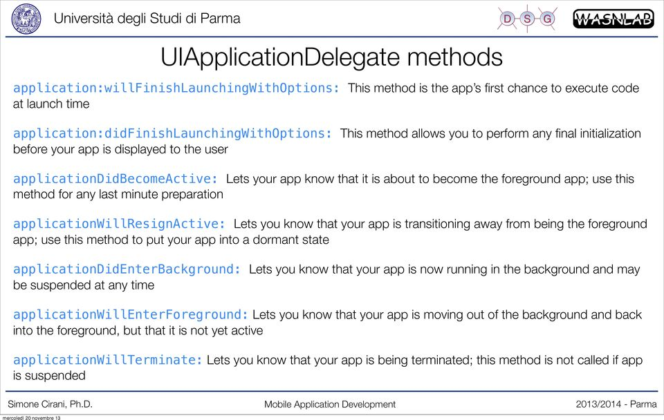 for any last minute preparation applicationwillresignactive: Lets you know that your app is transitioning away from being the foreground app; use this method to put your app into a dormant state