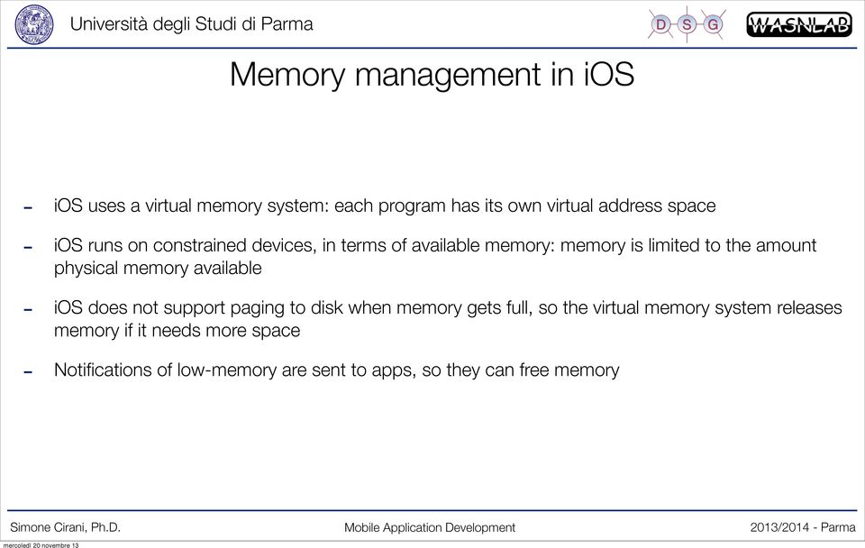 available ios does not support paging to disk when memory gets full, so the virtual memory system releases