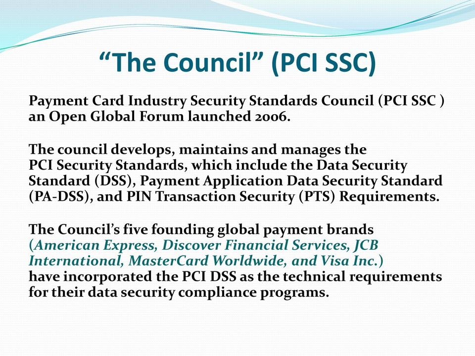 Security Standard (PA-DSS), and PIN Transaction Security (PTS) Requirements.