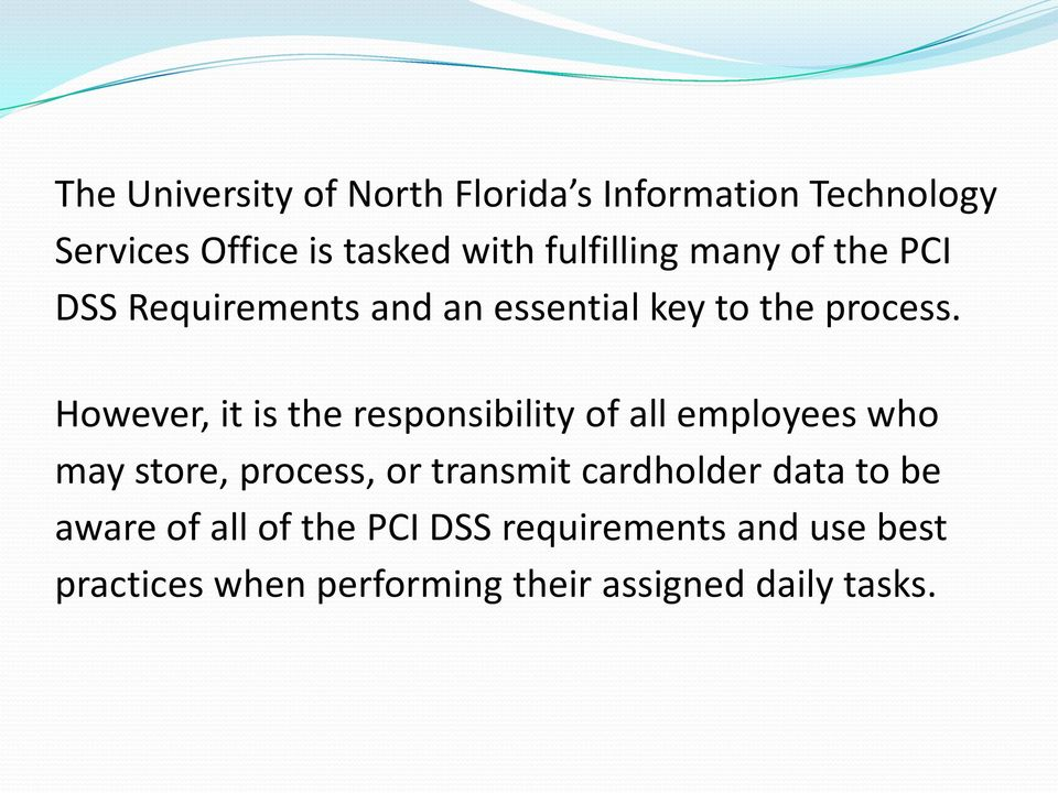 However, it is the responsibility of all employees who may store, process, or transmit