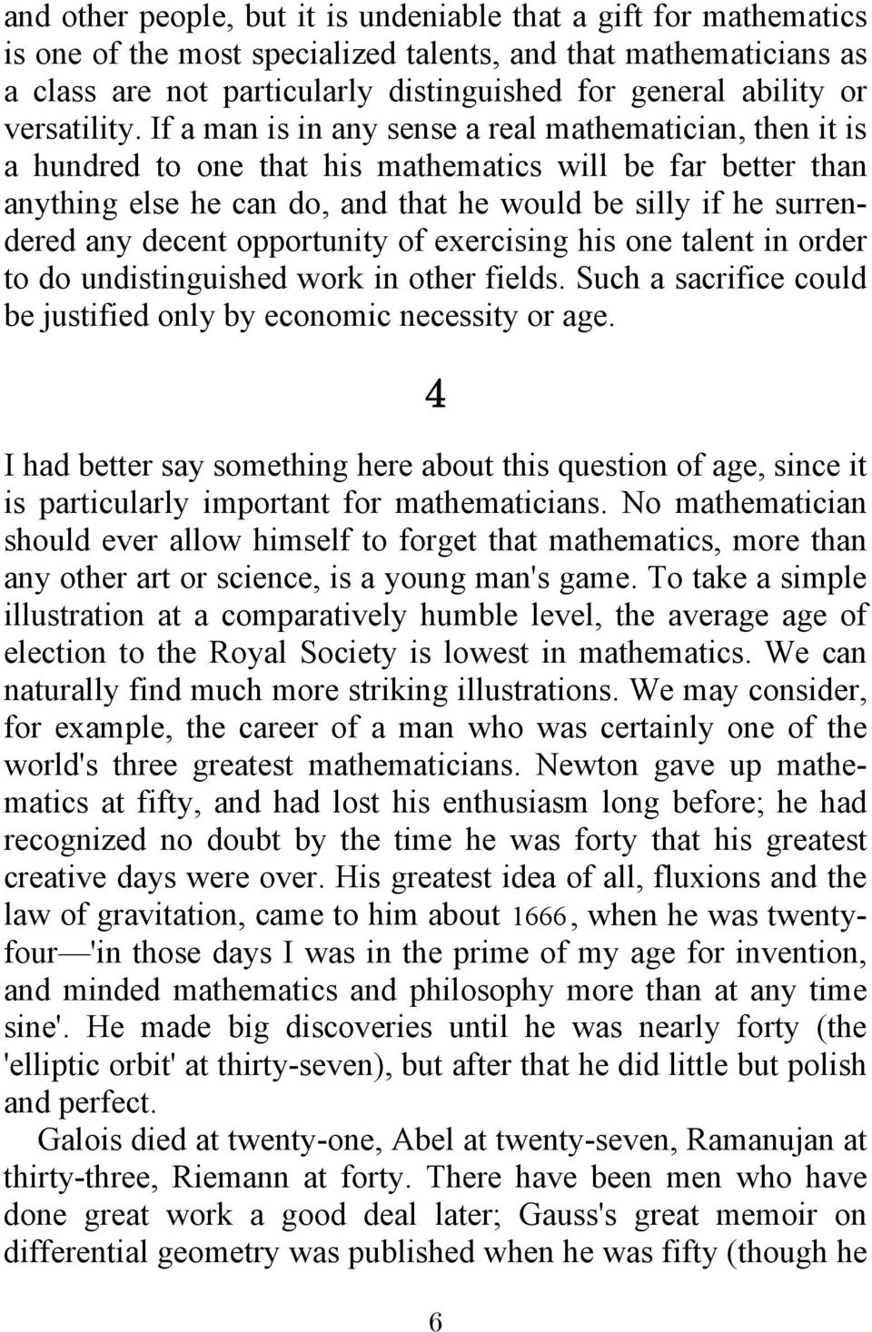 If a man is in any sense a real mathematician, then it is a hundred to one that his mathematics will be far better than anything else he can do, and that he would be silly if he surrendered any