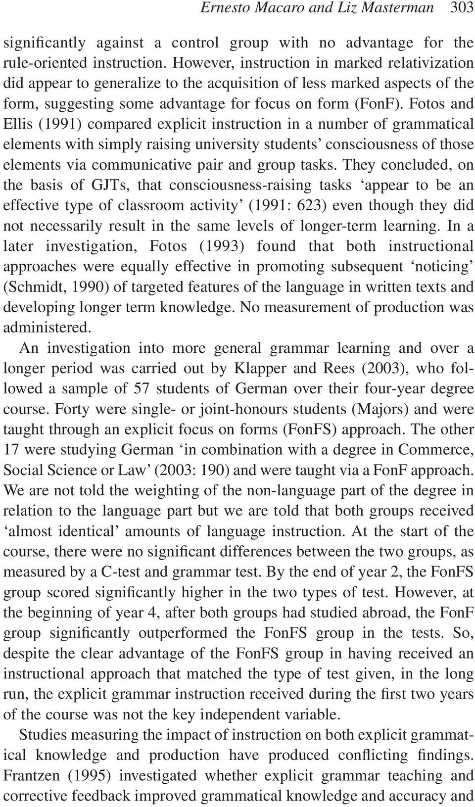 Fotos and Ellis (1991) compared explicit instruction in a number of grammatical elements with simply raising university students consciousness of those elements via communicative pair and group tasks.
