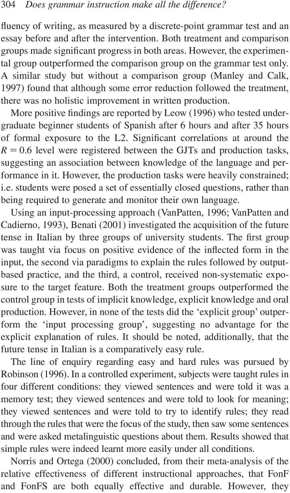A similar study but without a comparison group (Manley and Calk, 1997) found that although some error reduction followed the treatment, there was no holistic improvement in written production.