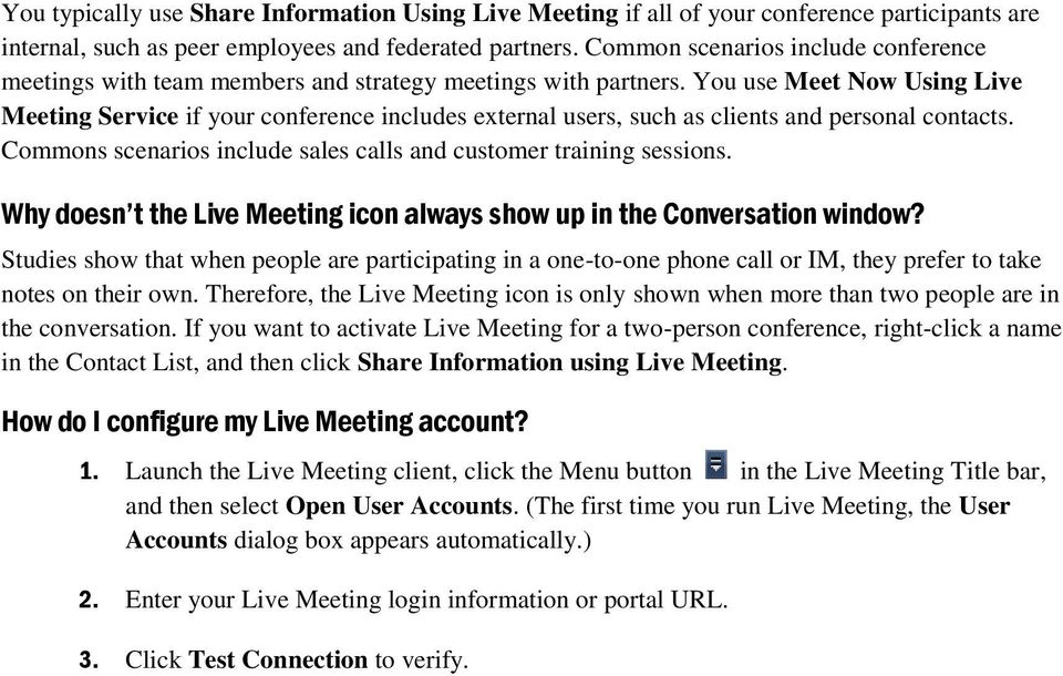 You use Meet Now Using Live Meeting Service if your conference includes external users, such as clients and personal contacts. Commons scenarios include sales calls and customer training sessions.