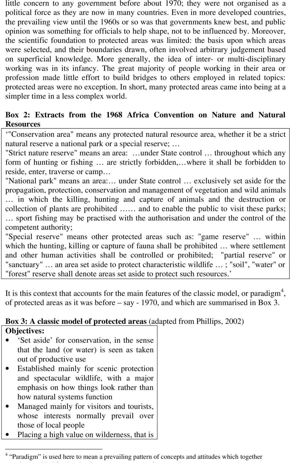 Moreover, the scientific foundation to protected areas was limited: the basis upon which areas were selected, and their boundaries drawn, often involved arbitrary judgement based on superficial