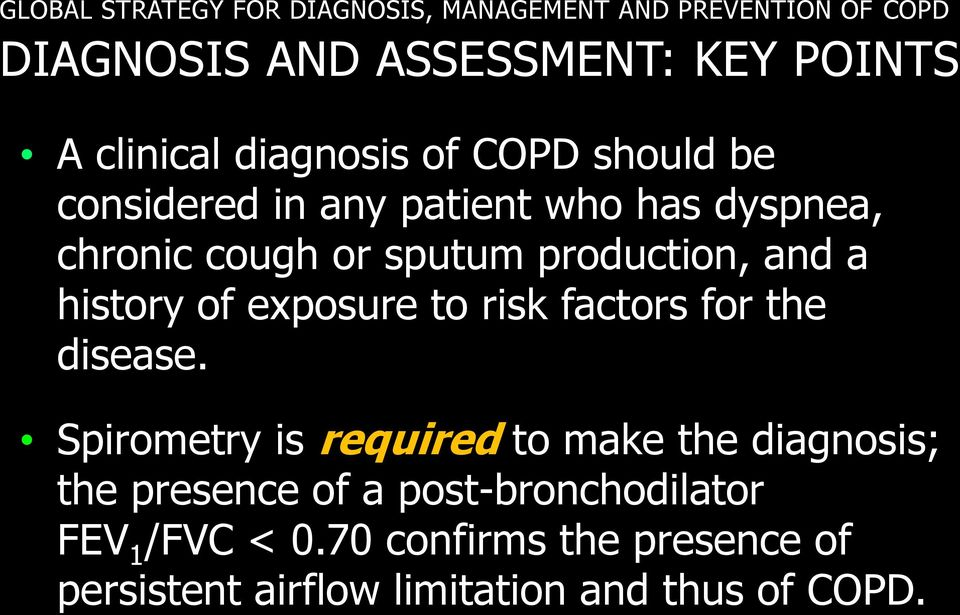 factors for the disease. Spirometry is required to make the diagnosis; the presence of a post-bronchodilator FEV 1 /FVC < 0.